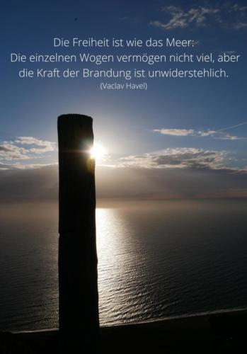 Die Freiheit ist wie das Meer Die einzelnen Wogen vermögen nicht viel, aber die Kraft der Brandung ist unwiderstehlich. (Vaclav Havel)